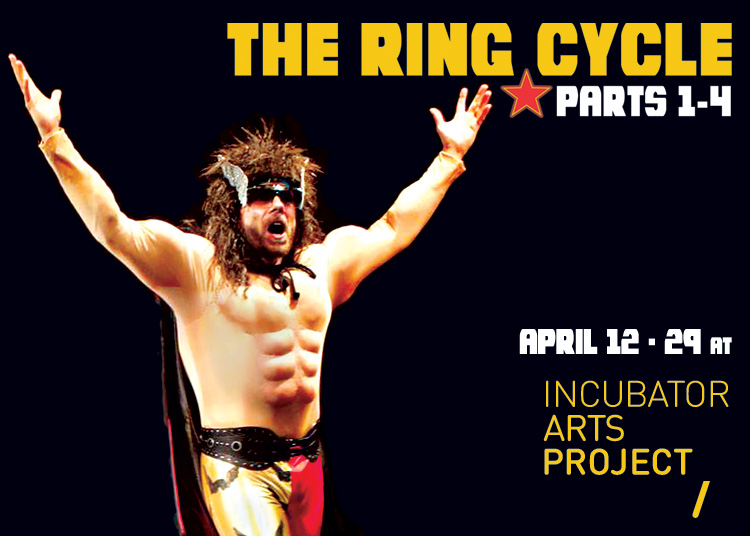 The Ring Cycle (Parts 1-4) - April 12-29 at Incubator Arts Project