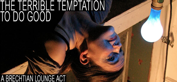 The Terrible Temptation to Do Good: a Brechtian Lounge Act